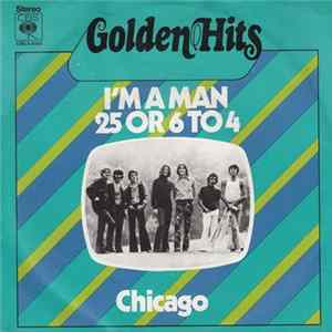 Chicago - I'm A Man / 25 Or 6 To 4